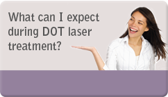 What can I expect during DOT laser treatment?