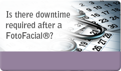 Is there downtime required after a FotoFacial®?