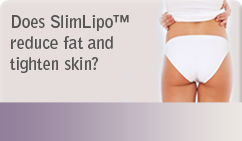 Does SlimLipo™ reduce fat and tighten skin?
