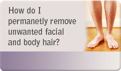 how to permanently remove facial and body hair