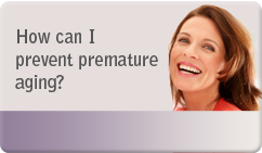 How can I prevent pre-mature aging
