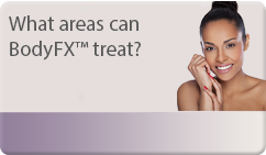 What areas can BodyFX™ treat?